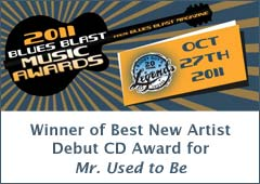 2011 Blues Blast Music Awards Winner for Best New Artist Debut CD for Mr. Used to Be